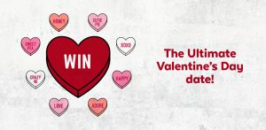 WIN The Ultimate Valentine's Day Date!
